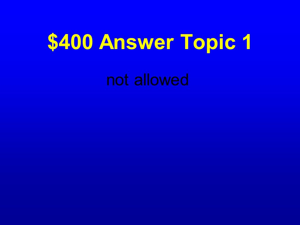 $400 Question Topic 1 A red circle with a diagonal slash means
