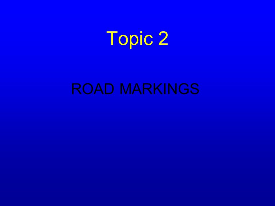 Topic 2 ROAD MARKINGS