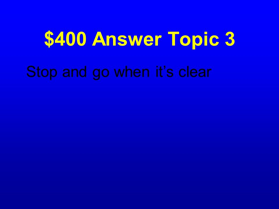 $400 Question Topic 3 What do you do at a flashing red light?