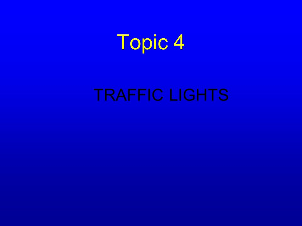 Topic 4 TRAFFIC LIGHTS