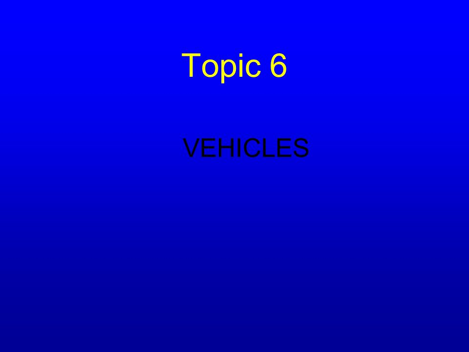 Topic 6 VEHICLES