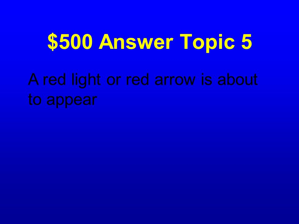 $500 Question Topic 5 What does a yellow arrow mean?