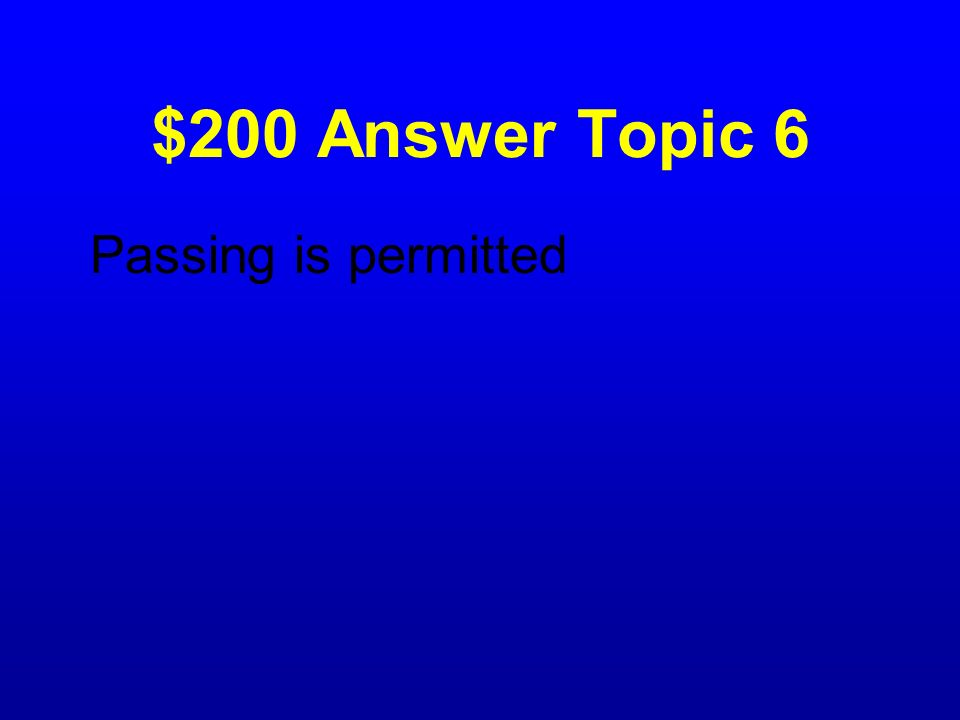 $200 Question Topic 6 What does a broken yellow line mean?