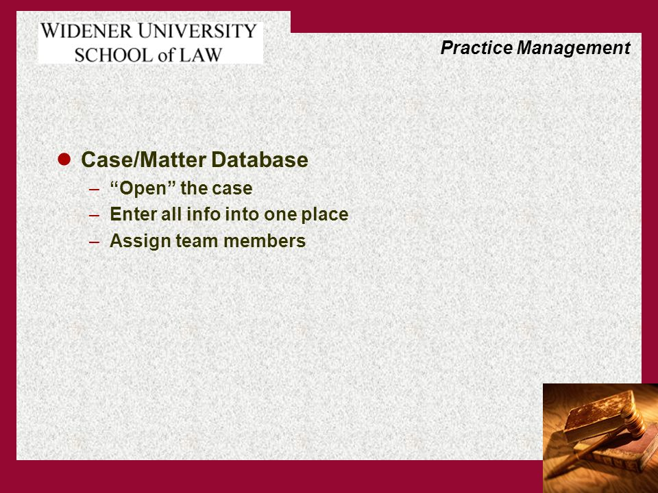 Case/Matter Database –Open the case –Enter all info into one place –Assign team members Practice Management