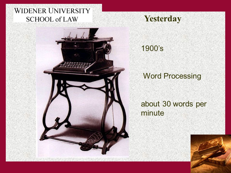 Yesterday 1900s Word Processing about 30 words per minute