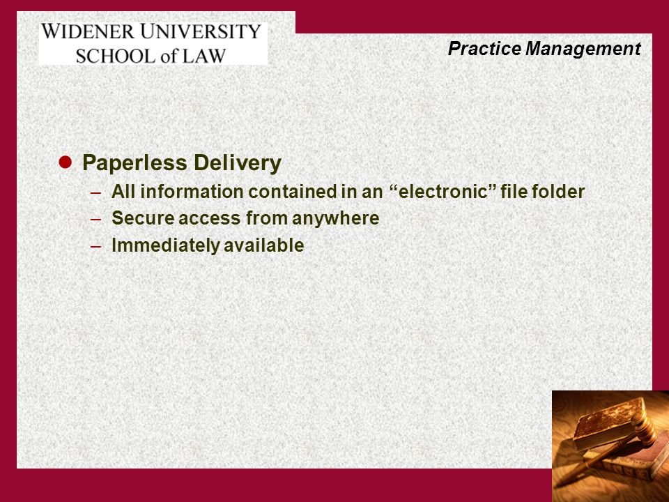 Paperless Delivery –All information contained in an electronic file folder –Secure access from anywhere –Immediately available Practice Management