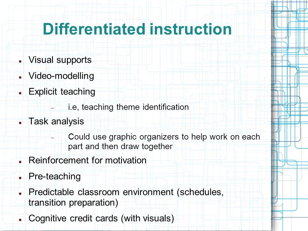 Differentiated instruction Visual supports Video-modelling Explicit teaching i.e, teaching theme identification Task analysis Could use graphic organi