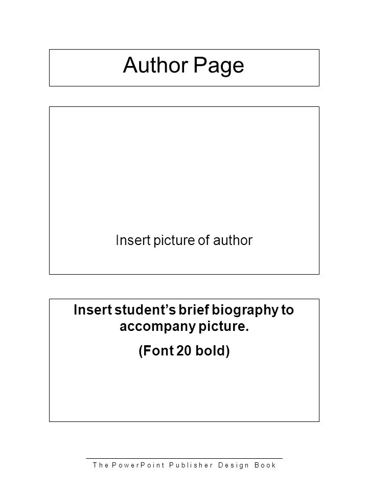 T h e P o w e r P o i n t P u b l i s h e r D e s i g n B o o k Insert picture of author Insert students brief biography to accompany picture. (Font 2