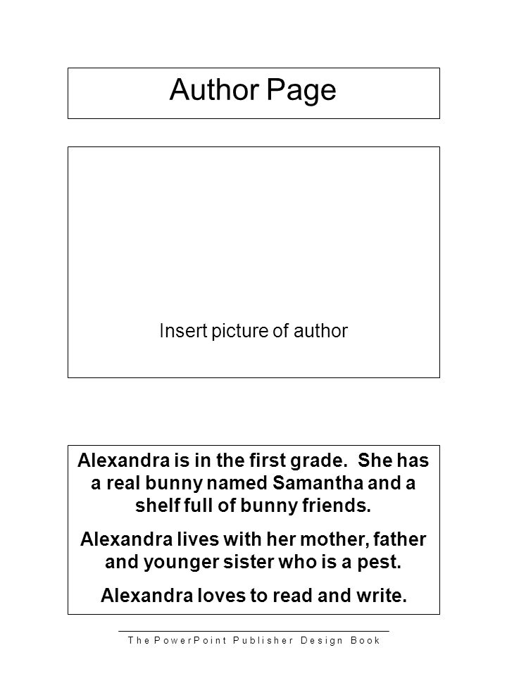 T h e P o w e r P o i n t P u b l i s h e r D e s i g n B o o k Insert picture of author Alexandra is in the first grade.