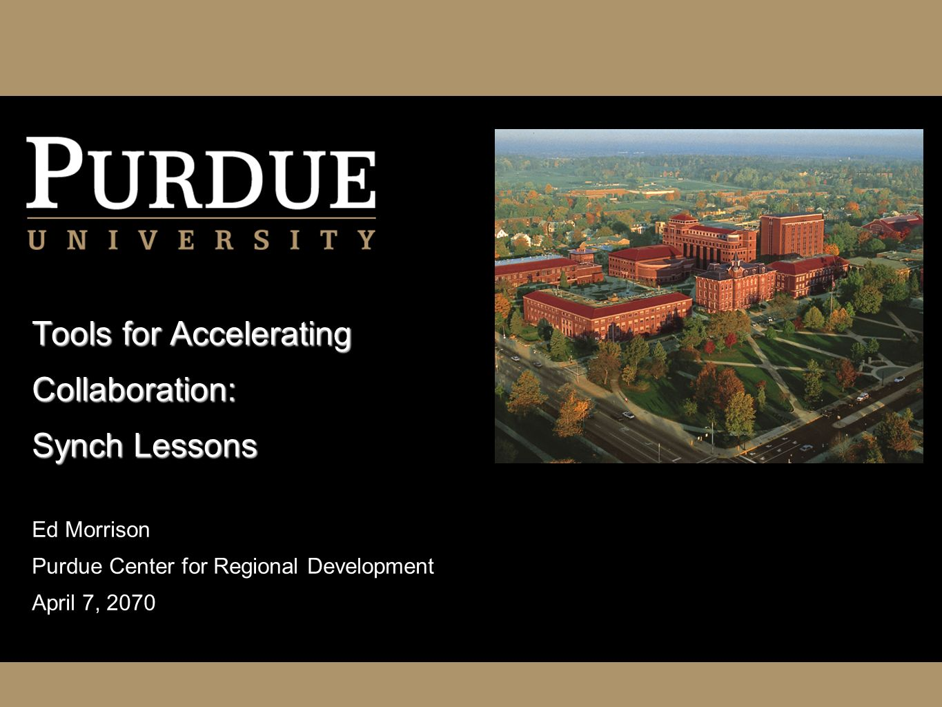 Tools for Accelerating Collaboration: Synch Lessons Ed Morrison Purdue Center for Regional Development April 7, 2070
