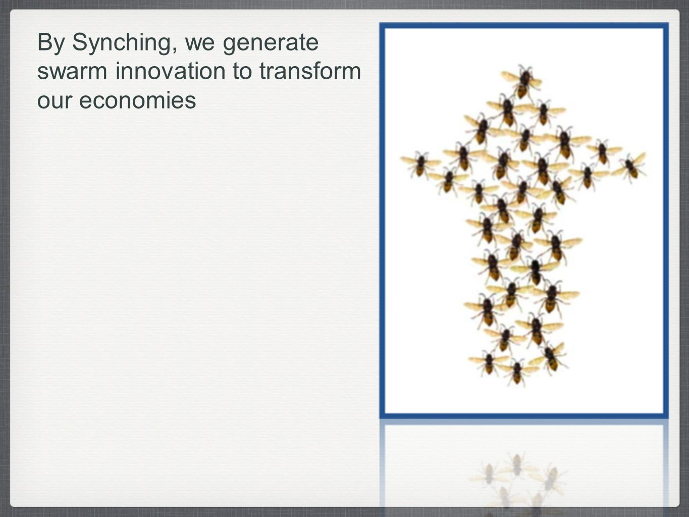 By Synching, we generate swarm innovation to transform our economies
