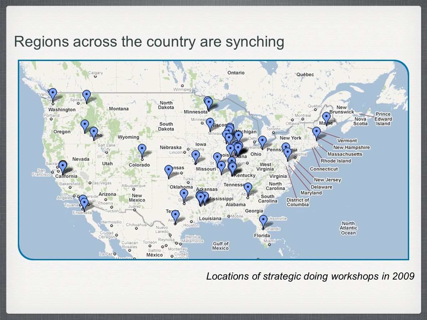 Regions across the country are synching Locations of strategic doing workshops in 2009