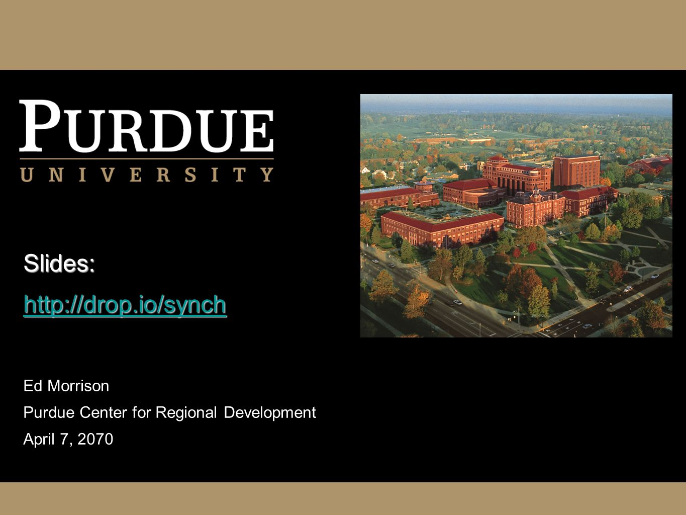 Slides: http://drop.io/synch http://drop.io/synch Ed Morrison Purdue Center for Regional Development April 7, 2070