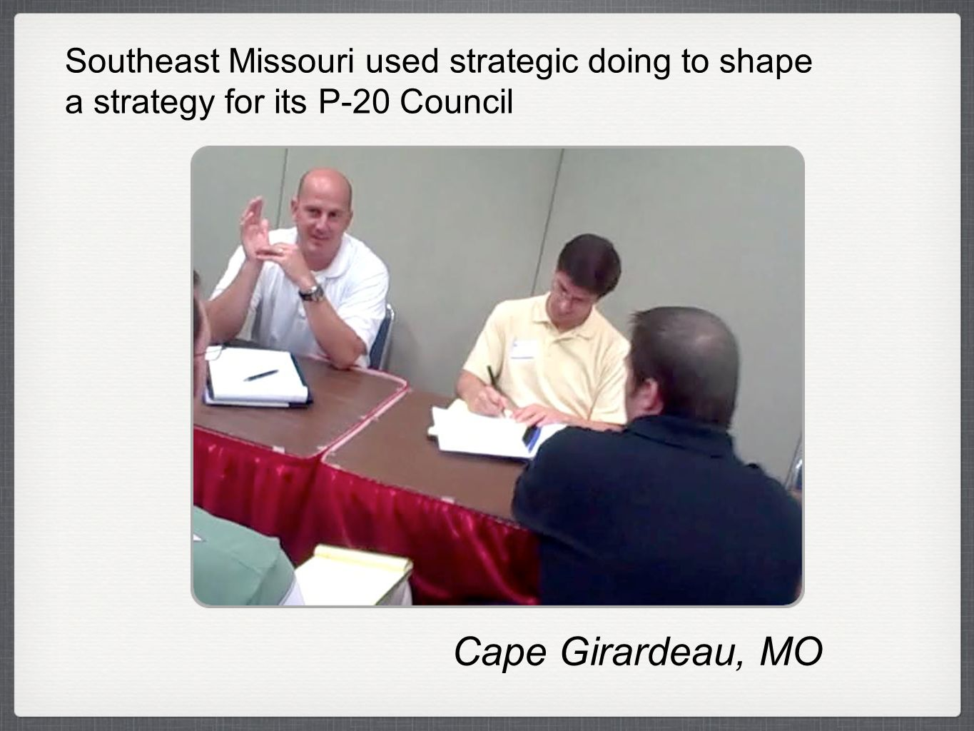 Cape Girardeau, MO Southeast Missouri used strategic doing to shape a strategy for its P-20 Council
