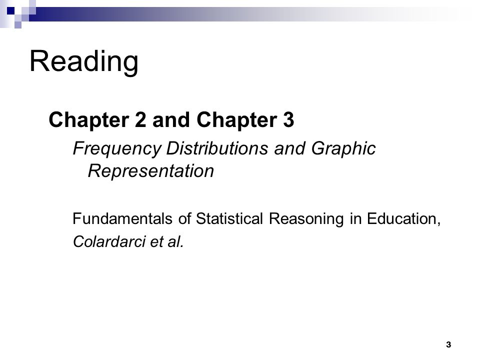 3 Reading Chapter 2 and Chapter 3 Frequency Distributions and Graphic Representation Fundamentals of Statistical Reasoning in Education, Colardarci et