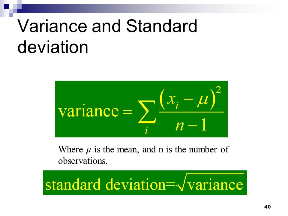 40 Variance and Standard deviation Where µ is the mean, and n is the number of observations.