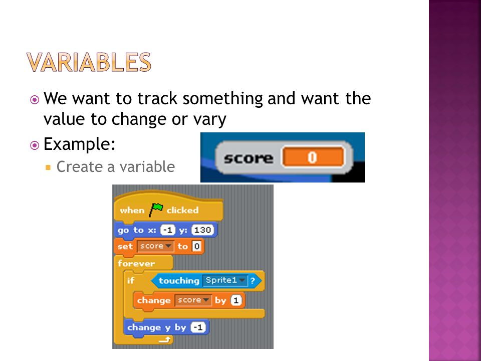 We want to track something and want the value to change or vary Example: Create a variable