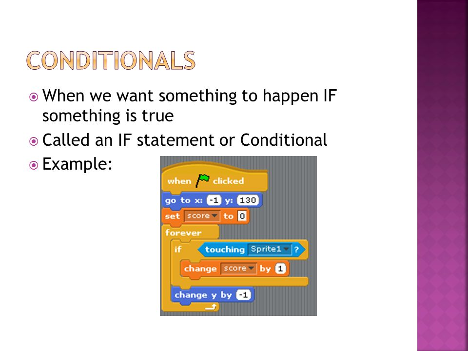 When we want something to happen IF something is true Called an IF statement or Conditional Example: