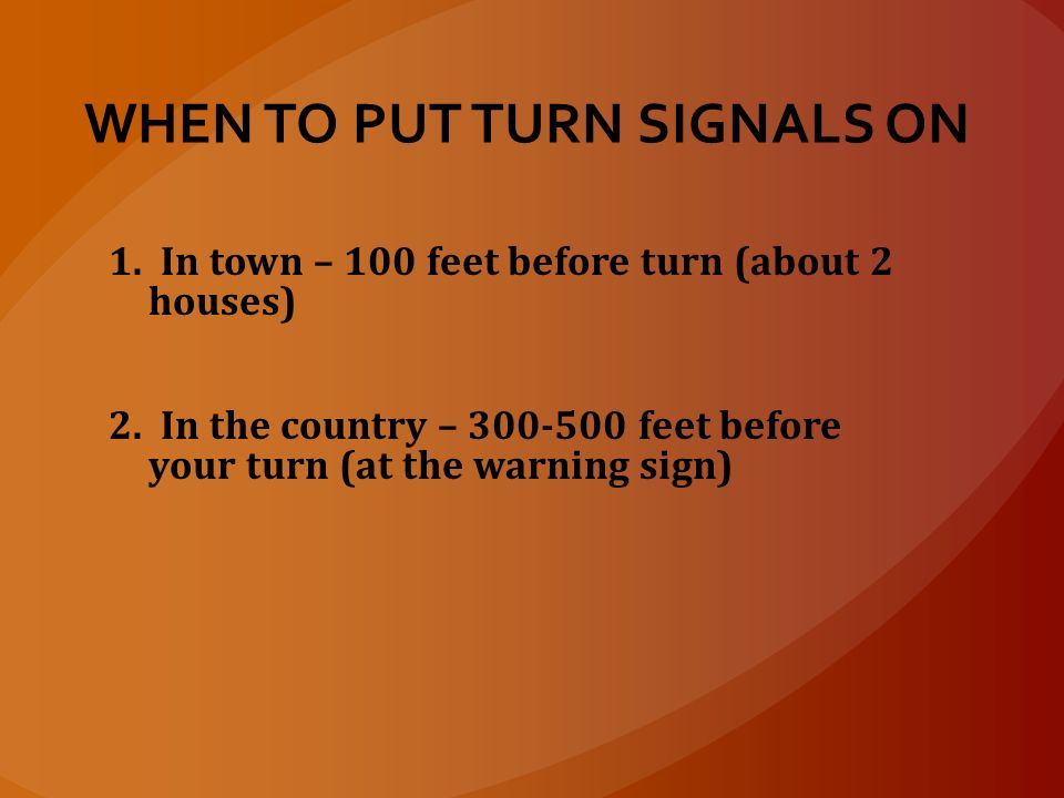 SIGNALS REQUIRED BY LAW 1. Directional change – left or right turns 2. Lane changes – Anything laterally Passing, merging, pulling to curb or away fro