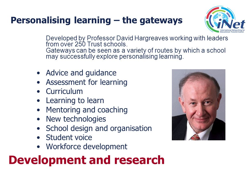 Personalising learning – the gateways Developed by Professor David Hargreaves working with leaders from over 250 Trust schools. Gateways can be seen a