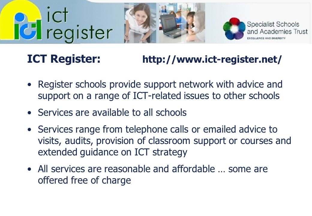 ICT Register: http://www.ict-register.net/ Register schools provide support network with advice and support on a range of ICT-related issues to other