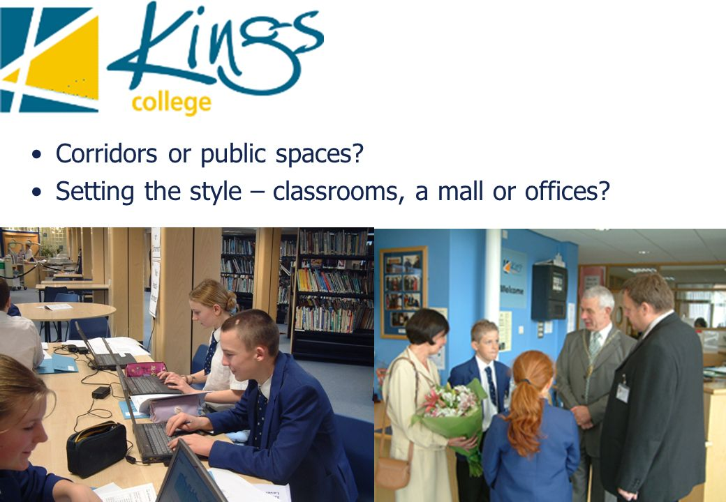 Corridors or public spaces? Setting the style – classrooms, a mall or offices?