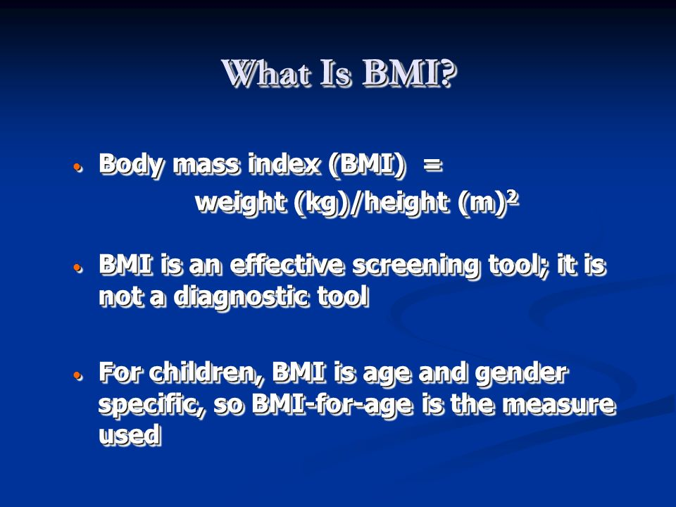 What Is BMI? Body mass index (BMI) = Body mass index (BMI) = weight (kg)/height (m) 2 BMI is an effective screening tool; it is not a diagnostic tool