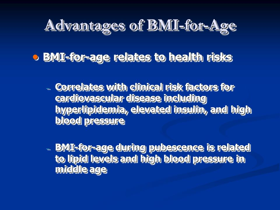 Advantages of BMI-for-Age BMI-for-age relates to health risks BMI-for-age relates to health risks Correlates with clinical risk factors for cardiovasc