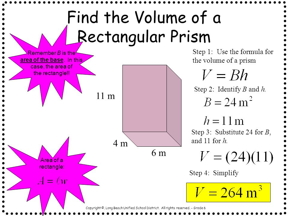 Copyright ©, Long Beach Unified School District. All rights reserved. - Grade 6 Volume of a Rectangular Prism Volume = area of the Base xheight V =Bh
