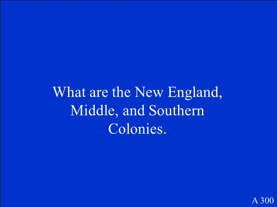 These are the three colonial regions. A 300
