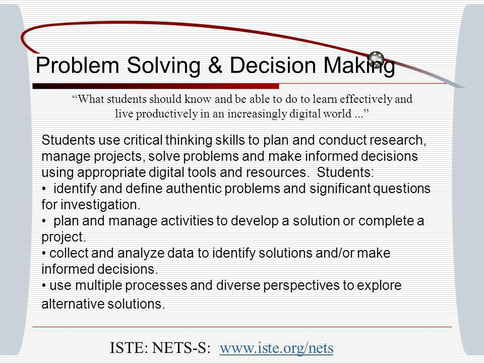 Problem Solving & Decision Making What students should know and be able to do to learn effectively and live productively in an increasingly digital wo