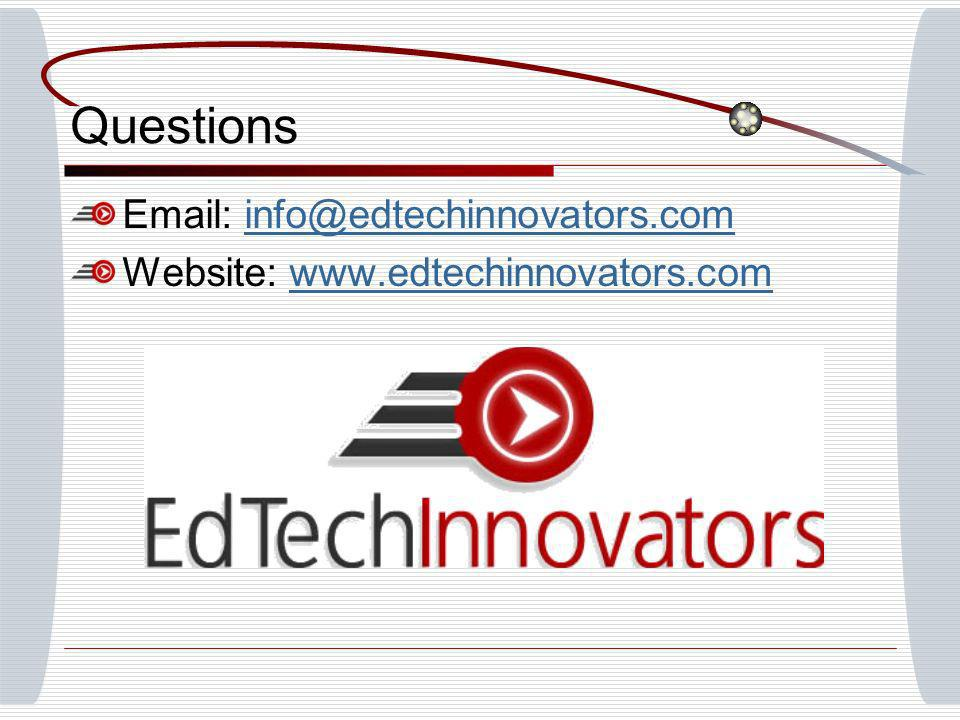 Questions Email: info@edtechinnovators.cominfo@edtechinnovators.com Website: www.edtechinnovators.comwww.edtechinnovators.com