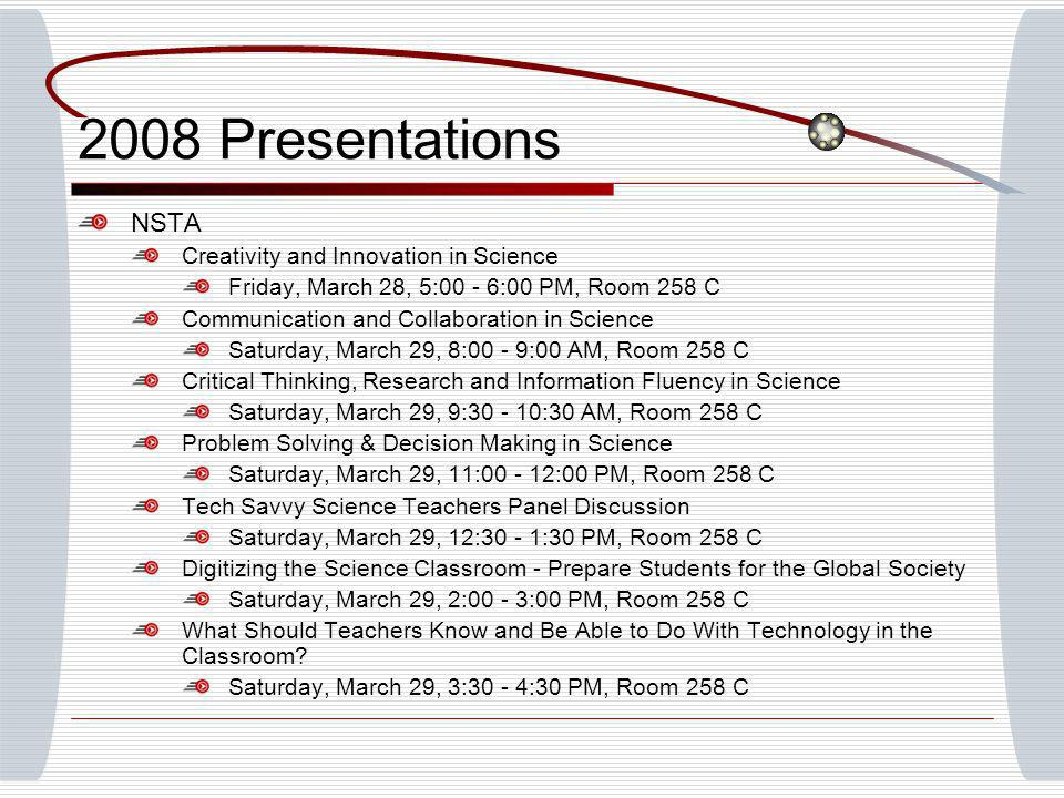 2008 Presentations NSTA Creativity and Innovation in Science Friday, March 28, 5:00 - 6:00 PM, Room 258 C Communication and Collaboration in Science S