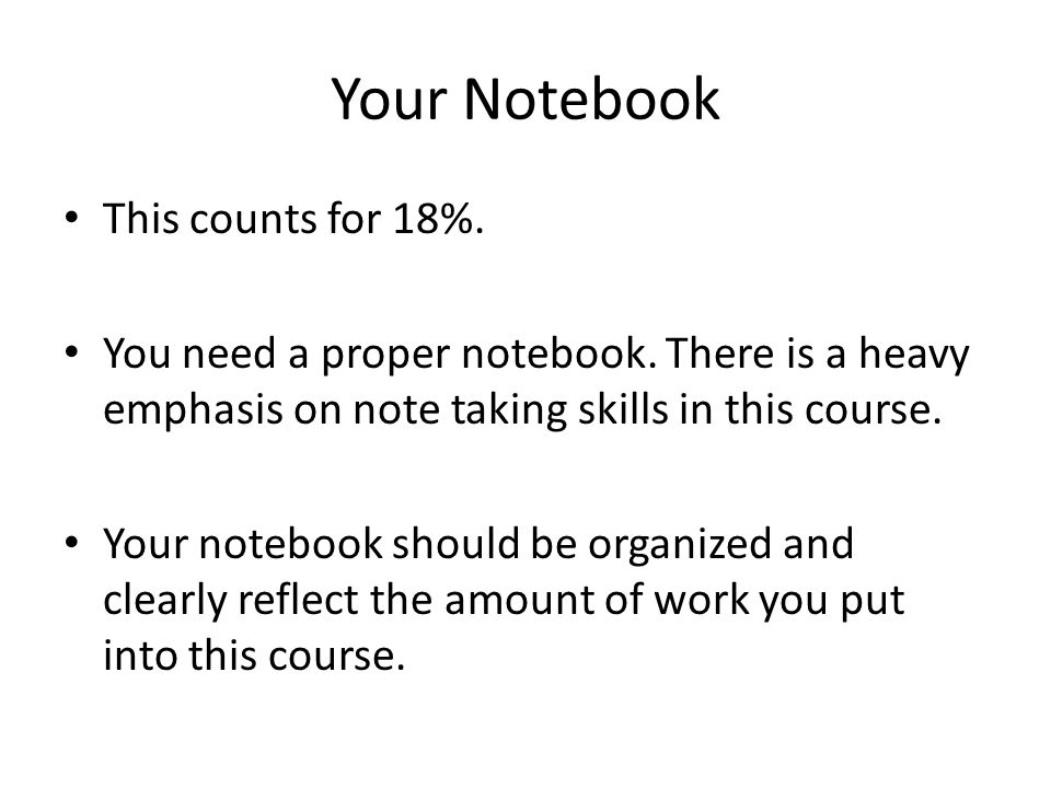 Your Notebook This counts for 18%. You need a proper notebook.