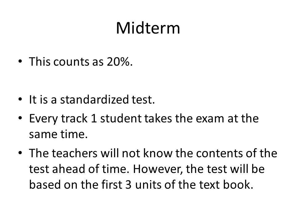Midterm This counts as 20%. It is a standardized test.