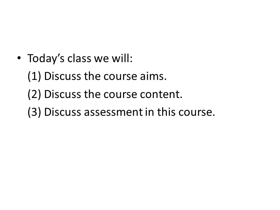 Todays class we will: (1) Discuss the course aims.