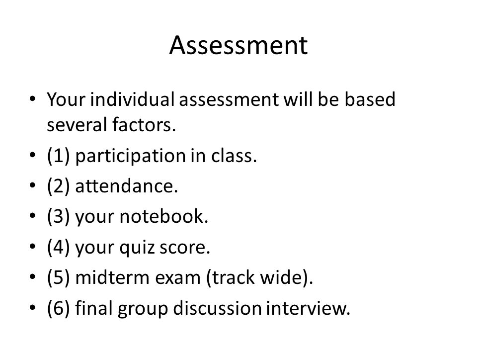 Assessment Your individual assessment will be based several factors.