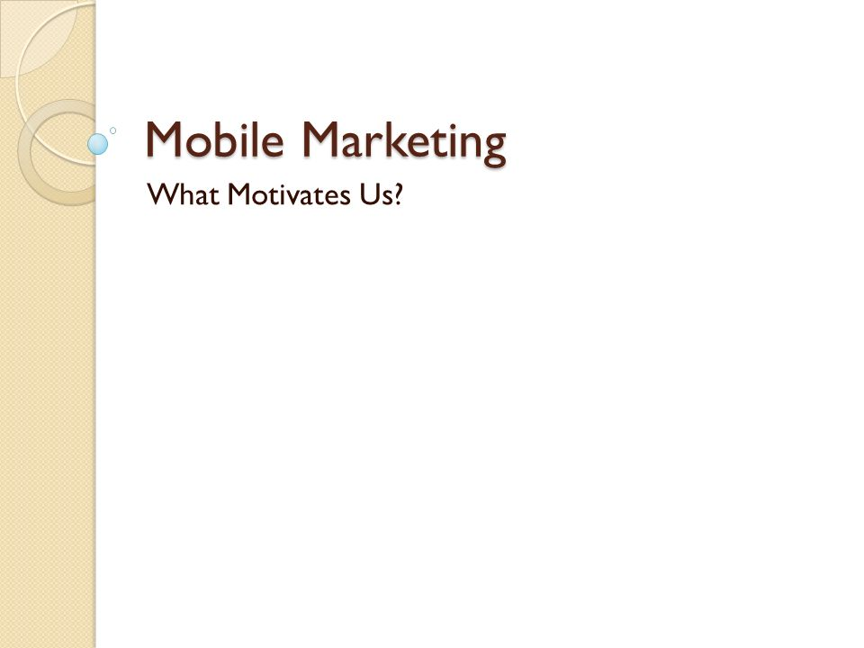 Mobile Marketing What Motivates Us