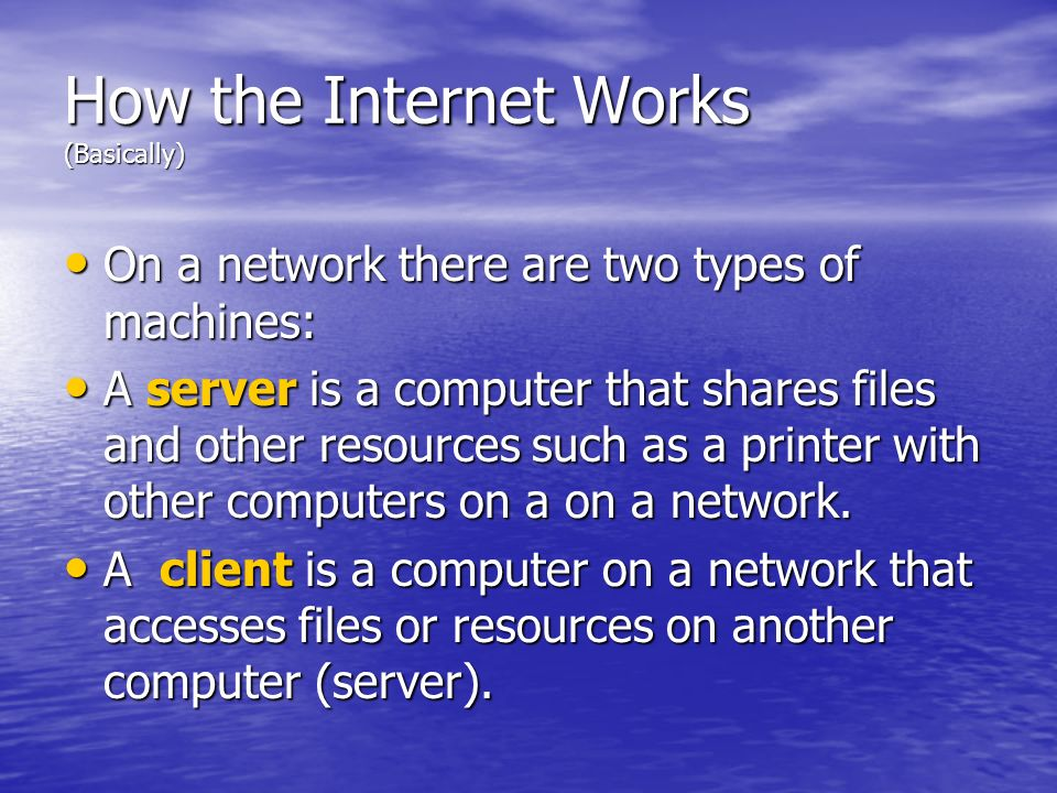 How the Internet Works (Basically) A DNS Server (Domain Name Service) stores that information.