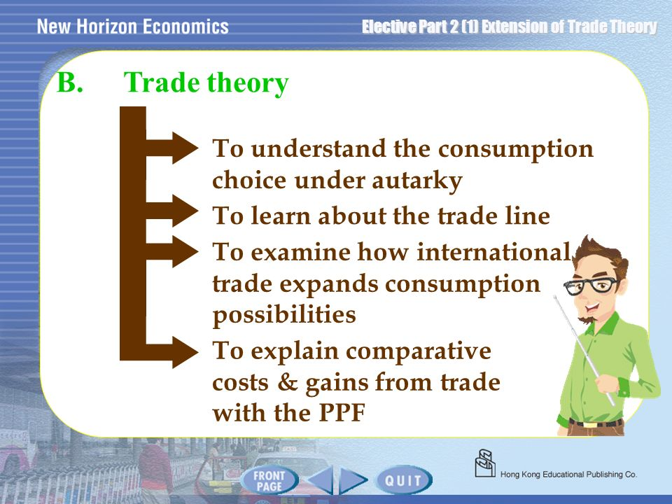 Elective Part 2 (1) Extension of Trade Theory To understand the consumption choice under autarky B.Trade theory To learn about the trade line To exami