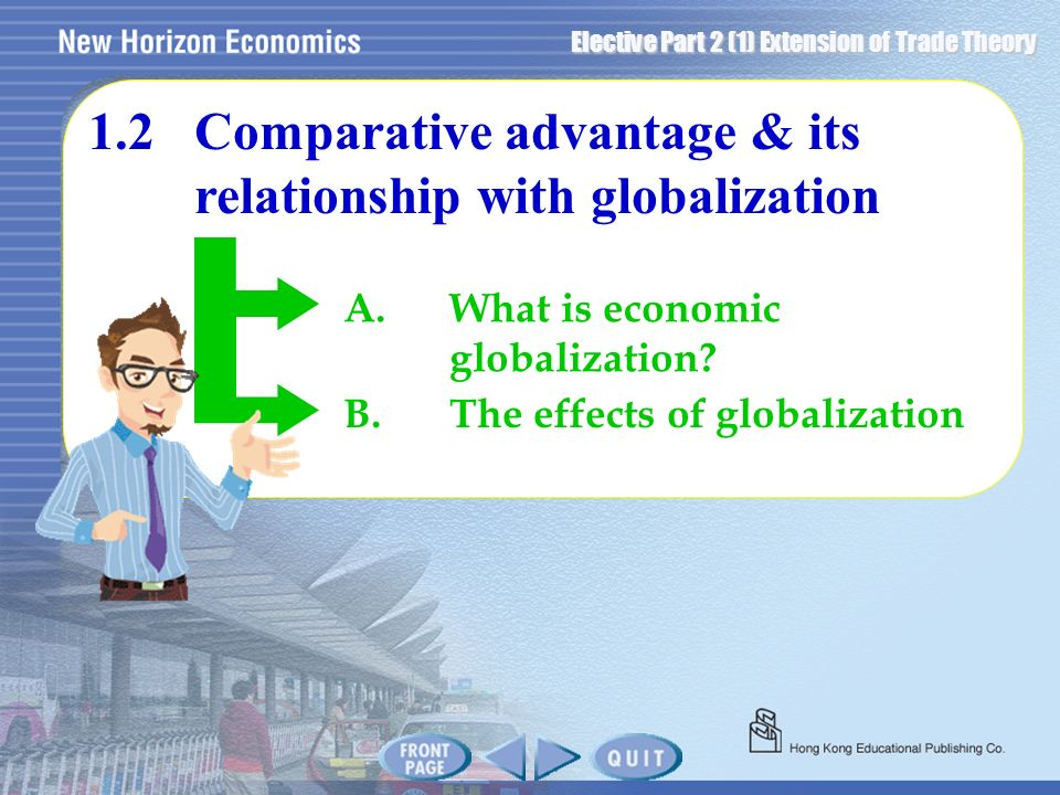 Elective Part 2 (1) Extension of Trade Theory A.What is economic globalization? 1.2Comparative advantage & its relationship with globalization B.The e