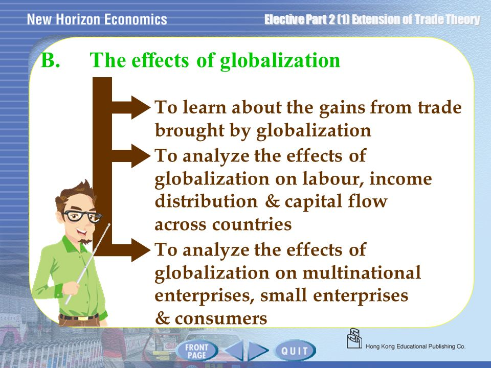 Elective Part 2 (1) Extension of Trade Theory To learn about the gains from trade brought by globalization B.The effects of globalization To analyze t