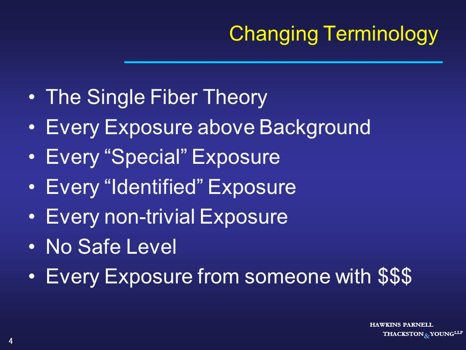 4 HAWKINS PARNELL THACKSTON & YOUNG LLP Changing Terminology The Single Fiber Theory Every Exposure above Background Every Special Exposure Every Iden