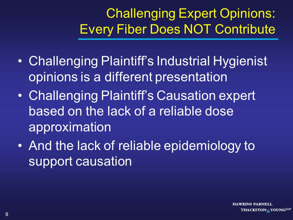8 HAWKINS PARNELL THACKSTON & YOUNG LLP Challenging Expert Opinions: Every Fiber Does NOT Contribute Challenging Plaintiffs Industrial Hygienist opini