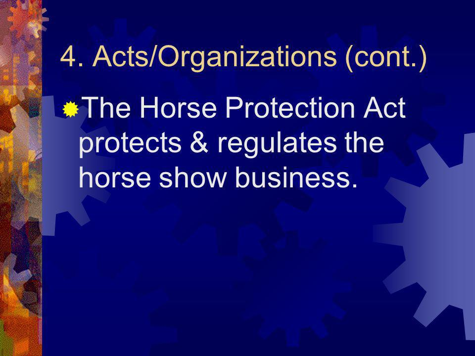 4. Acts/Organizations (cont.) The Horse Protection Act protects & regulates the horse show business.