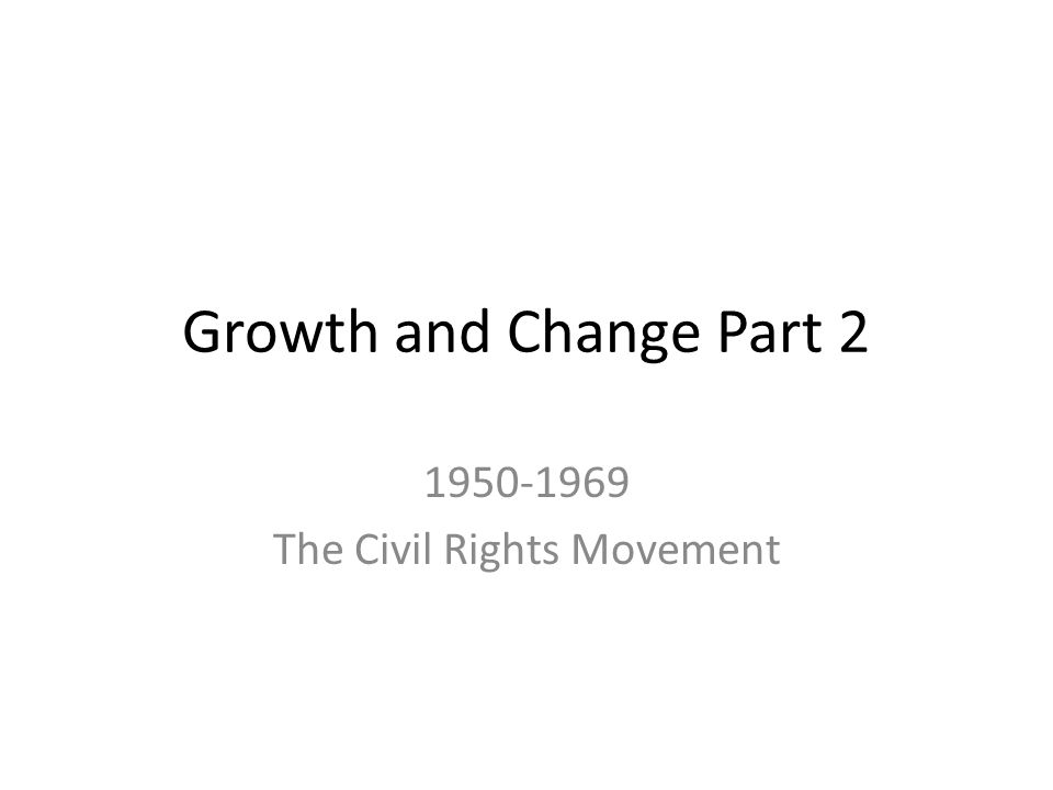 Growth and Change Part 2 1950-1969 The Civil Rights Movement
