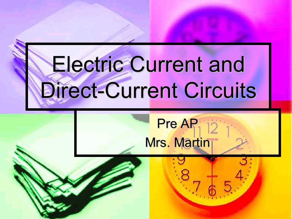 Electric Current and Direct-Current Circuits Pre AP Mrs. Martin