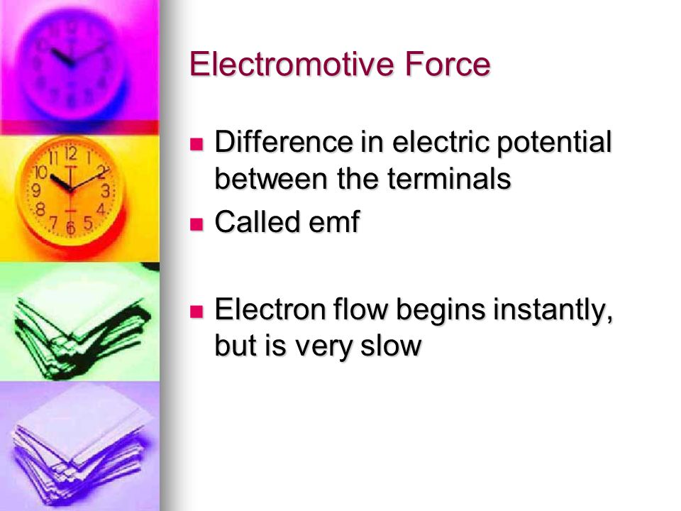 Electromotive Force Difference in electric potential between the terminals Difference in electric potential between the terminals Called emf Called em