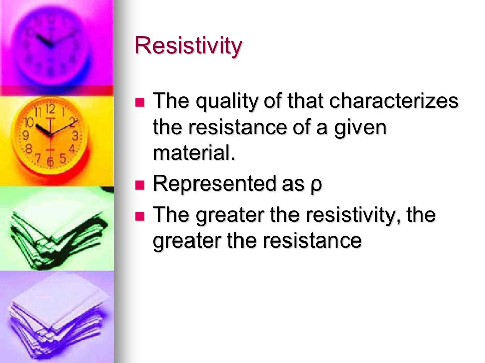 Resistivity The quality of that characterizes the resistance of a given material. The quality of that characterizes the resistance of a given material