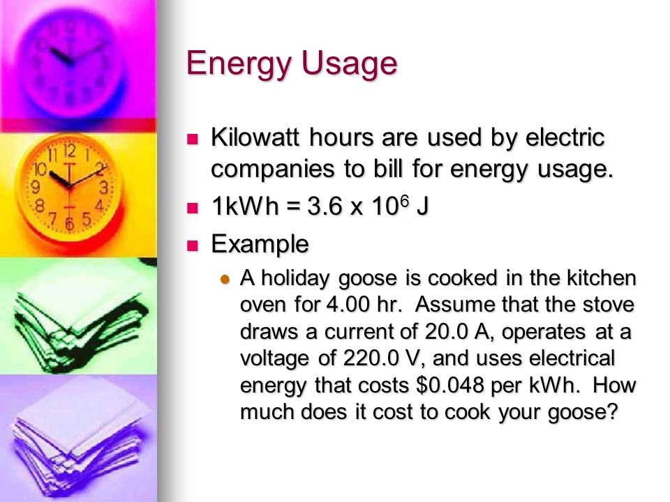 Energy Usage Kilowatt hours are used by electric companies to bill for energy usage. Kilowatt hours are used by electric companies to bill for energy